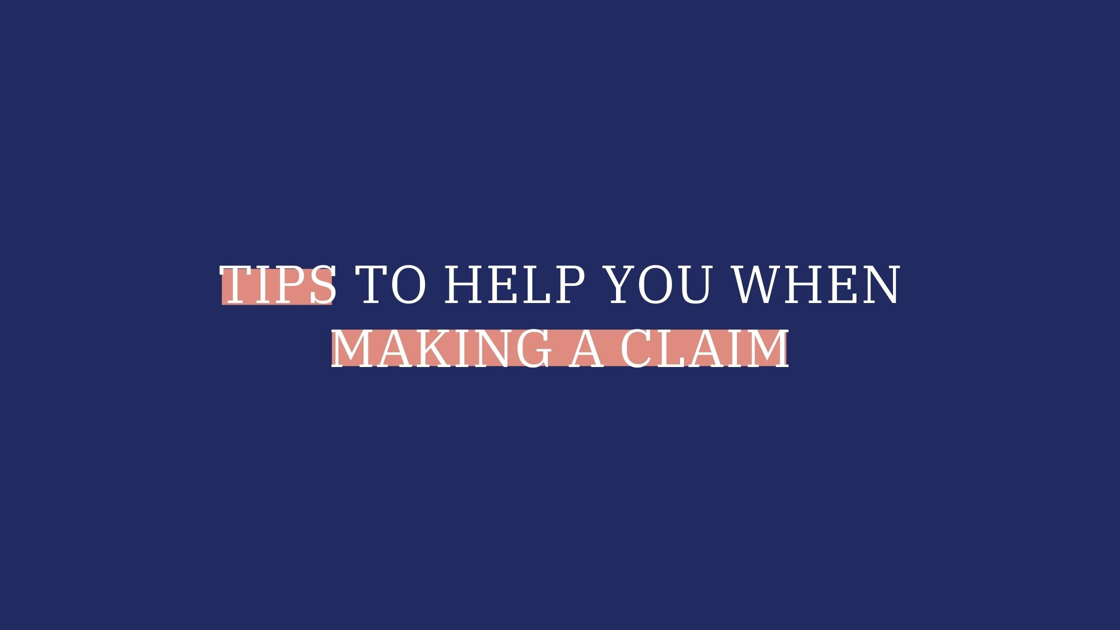 Tips to help you when making a claim